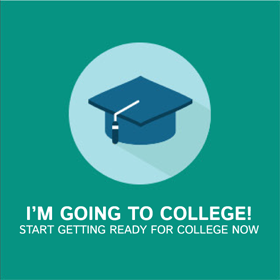 I'm going to college! Start getting ready for college now.