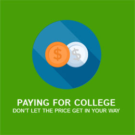 Paying for college, don't let the price get in your way.
