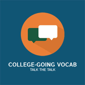 college-going vocabulary, talk the talk.